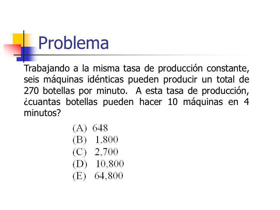 Problema Trabajando a la misma tasa de producción constante, seis máquinas idénticas pueden producir un total de 270 botellas por minuto. A esta tasa