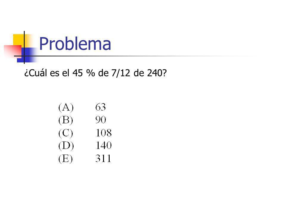 Problema ¿Cuál es el 45 % de 7/12 de 240?