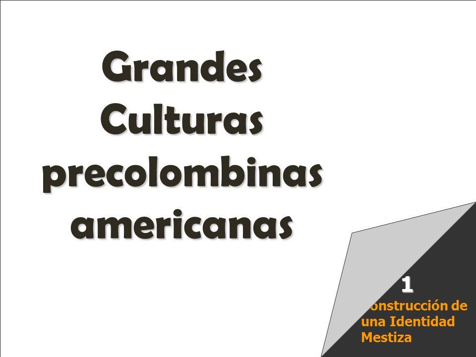 Raíces Históricas de Chile U 1/ 1 Construcción de una Identidad Mestiza 1 Grandes Culturas precolombinas americanas