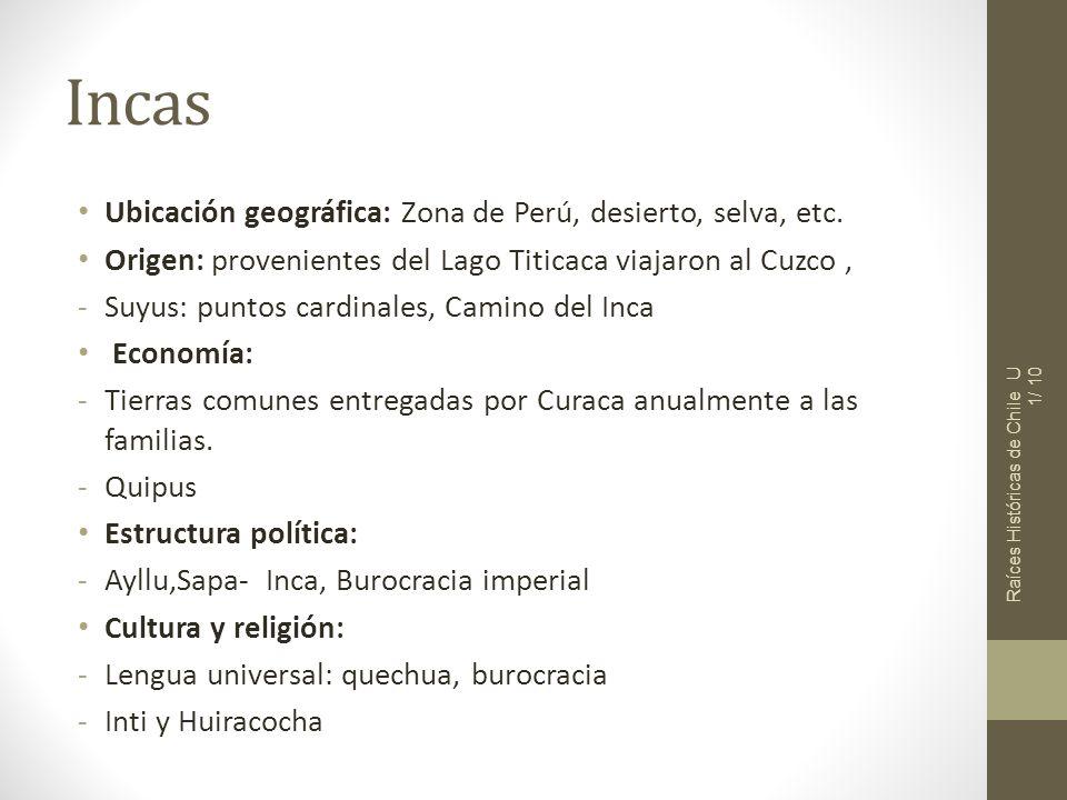Incas Ubicación geográfica: Zona de Perú, desierto, selva, etc. Origen: provenientes del Lago Titicaca viajaron al Cuzco, -Suyus: puntos cardinales, C