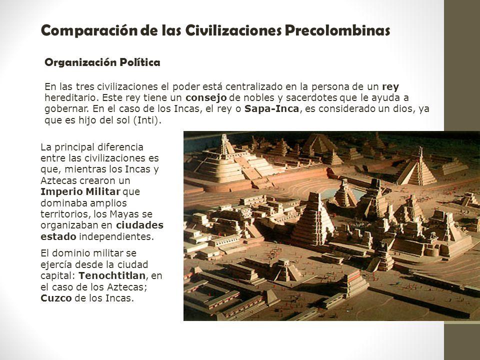 Raíces Históricas de Chile U 1/ 13 Comparación de las Civilizaciones Precolombinas Organización Política En las tres civilizaciones el poder está cent