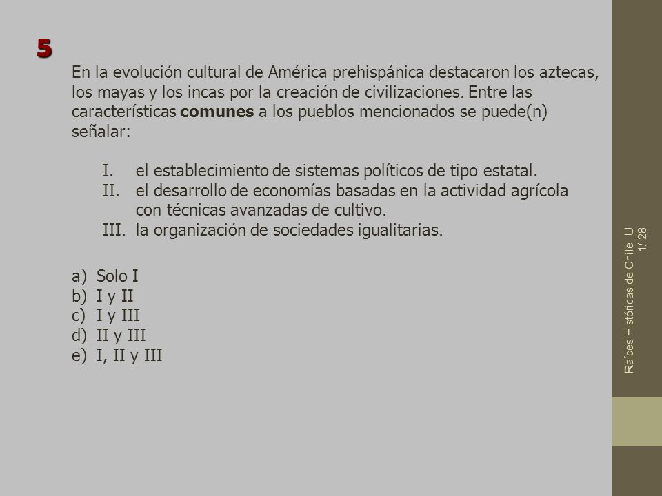 Raíces Históricas de Chile U 1/ 28 En la evolución cultural de América prehispánica destacaron los aztecas, los mayas y los incas por la creación de c
