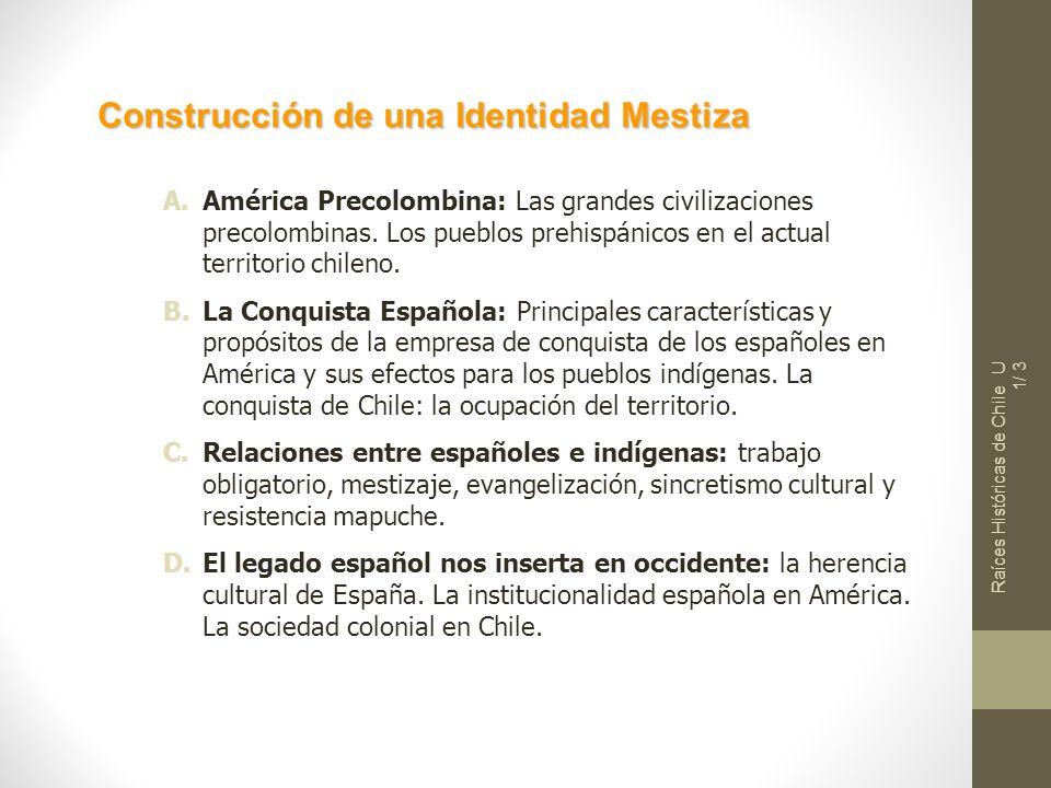 Raíces Históricas de Chile U 1/ 3 A.América Precolombina: Las grandes civilizaciones precolombinas. Los pueblos prehispánicos en el actual territorio
