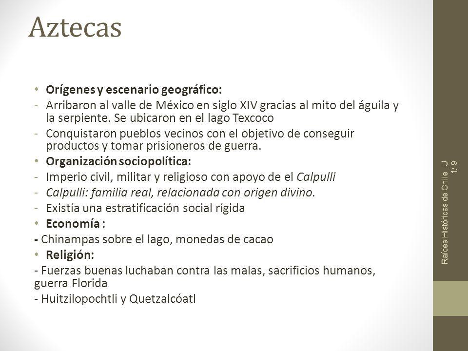 Raíces Históricas de Chile U 1/ 20 Sacrificios Humanos Aztecas Los dioses Aztecas exigían constantemente sacrificios humanos.