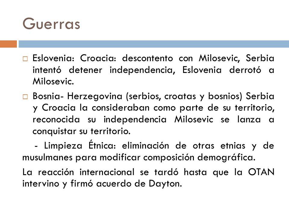 Guerras Eslovenia: Croacia: descontento con Milosevic, Serbia intentó detener independencia, Eslovenia derrotó a Milosevic. Bosnia- Herzegovina (serbi