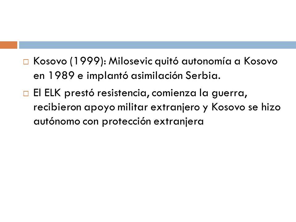 Kosovo (1999): Milosevic quitó autonomía a Kosovo en 1989 e implantó asimilación Serbia. El ELK prestó resistencia, comienza la guerra, recibieron apo