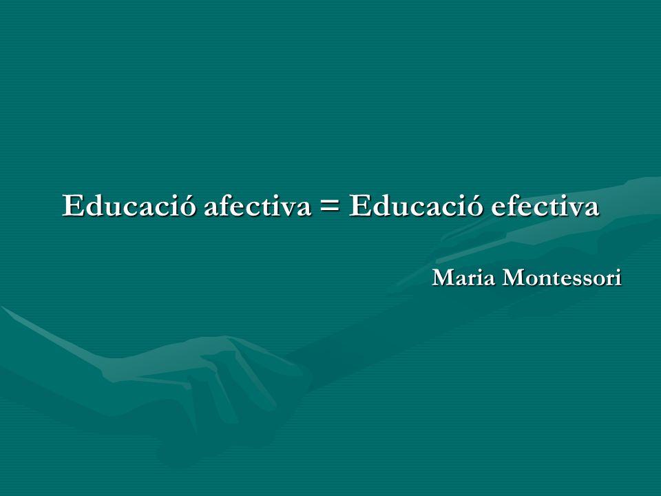 Educació afectiva = Educació efectiva Maria Montessori