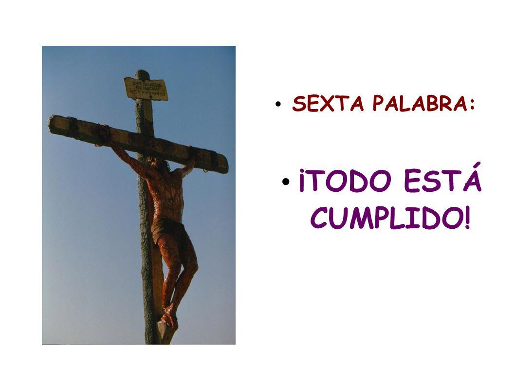 SEXTA PALABRA: ¡TODO ESTÁ CUMPLIDO!
