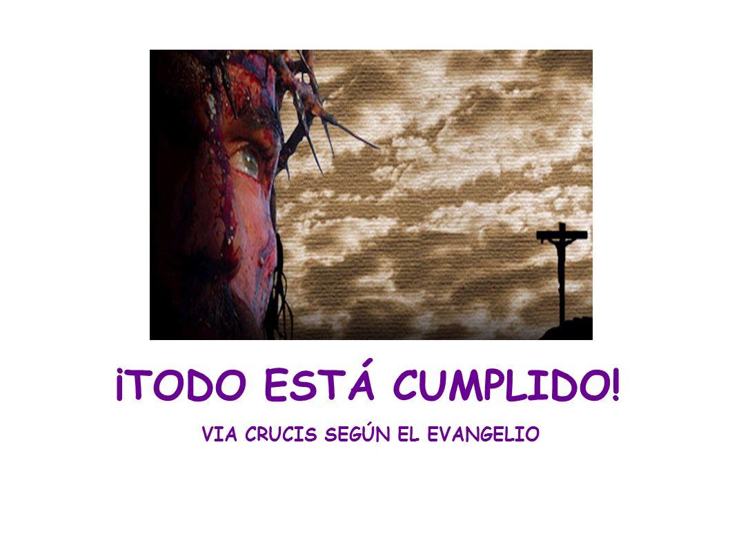 ¡TODO ESTÁ CUMPLIDO! VIA CRUCIS SEGÚN EL EVANGELIO
