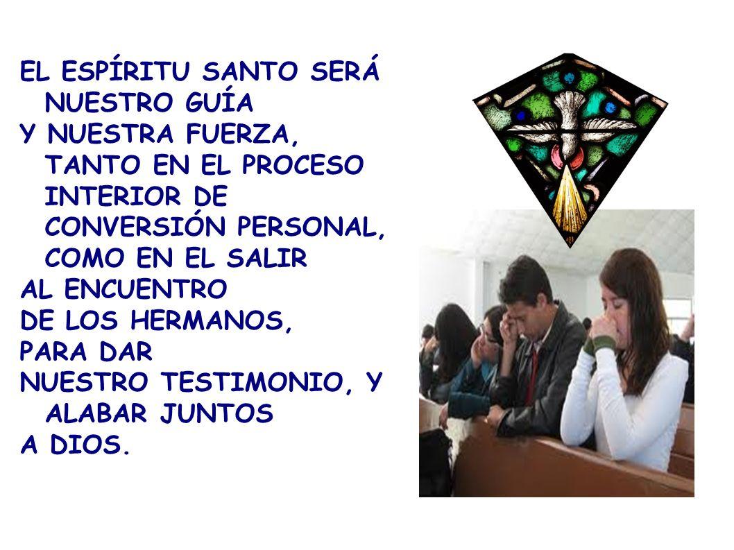 EL ESPÍRITU SANTO SERÁ NUESTRO GUÍA Y NUESTRA FUERZA, TANTO EN EL PROCESO INTERIOR DE CONVERSIÓN PERSONAL, COMO EN EL SALIR AL ENCUENTRO DE LOS HERMAN