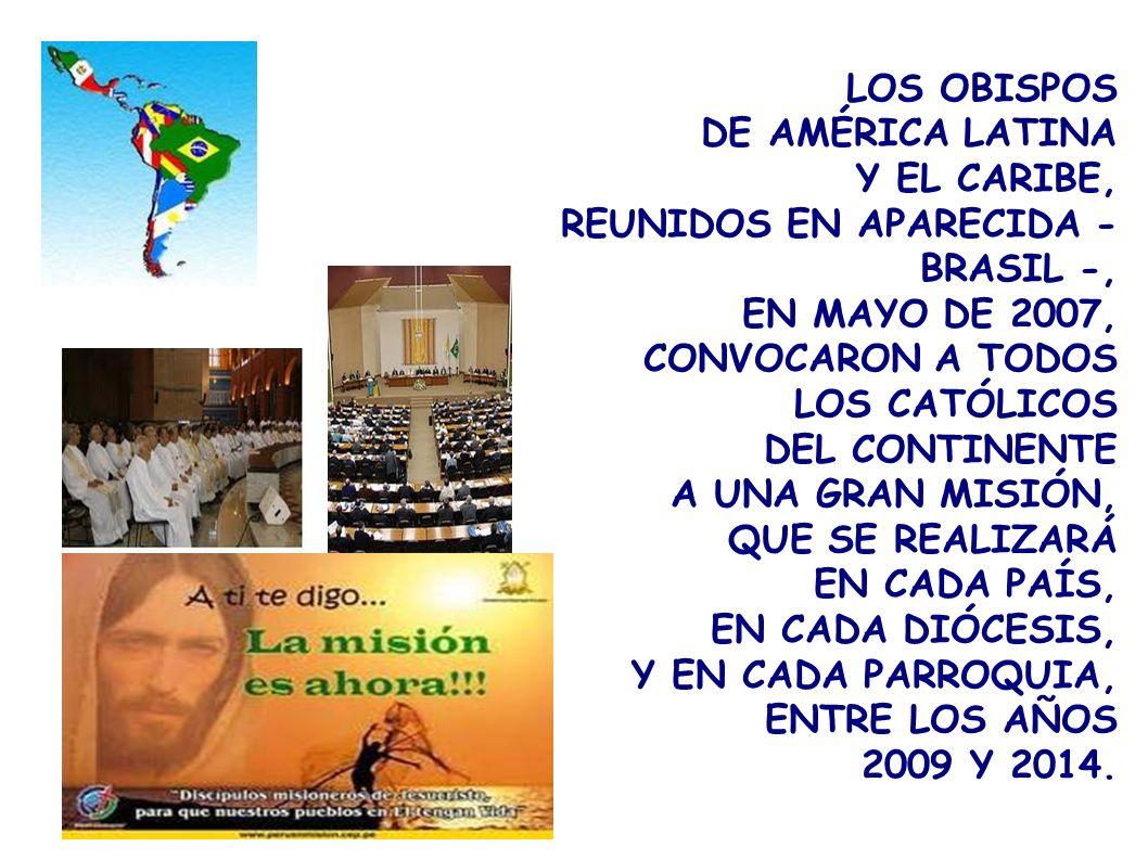 LOS OBISPOS DE AMÉRICA LATINA Y EL CARIBE, REUNIDOS EN APARECIDA - BRASIL -, EN MAYO DE 2007, CONVOCARON A TODOS LOS CATÓLICOS DEL CONTINENTE A UNA GR
