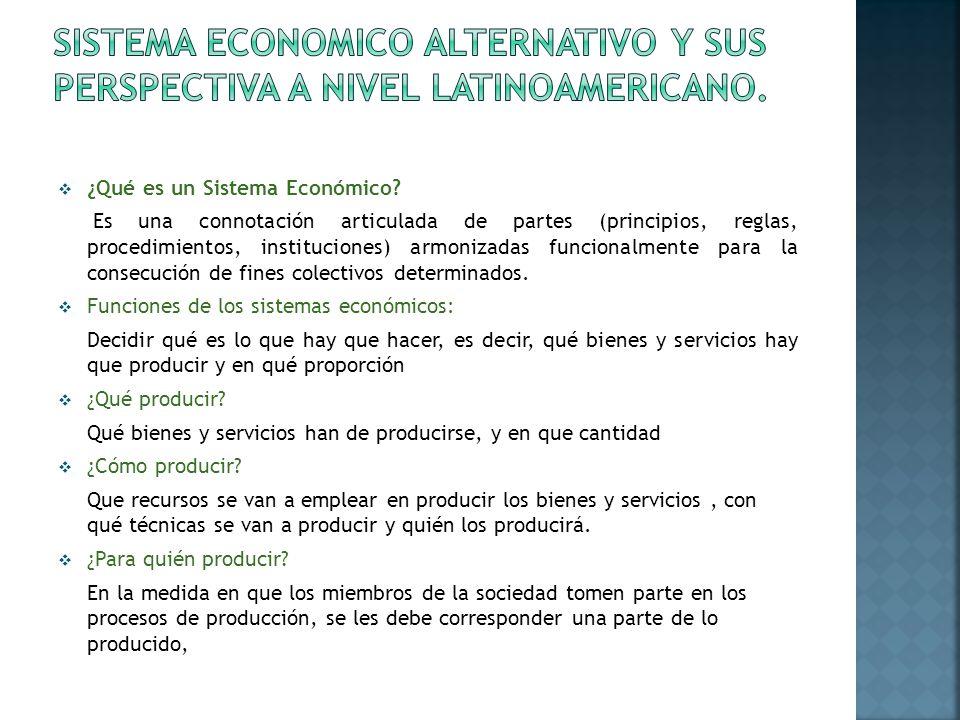 ¿Qué es un Sistema Económico? Es una connotación articulada de partes (principios, reglas, procedimientos, instituciones) armonizadas funcionalmente p