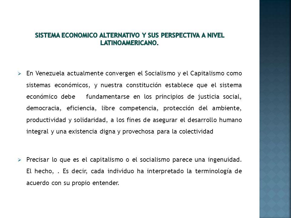 En Venezuela actualmente convergen el Socialismo y el Capitalismo como sistemas económicos, y nuestra constitución establece que el sistema económico