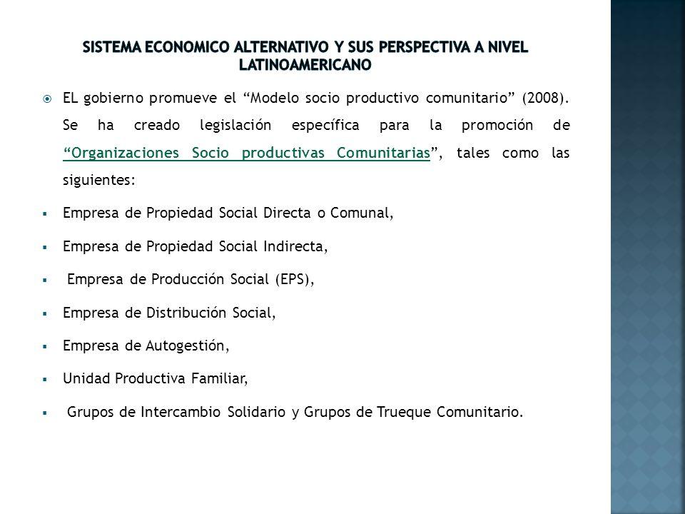 EL gobierno promueve el Modelo socio productivo comunitario (2008). Se ha creado legislación específica para la promoción de Organizaciones Socio prod