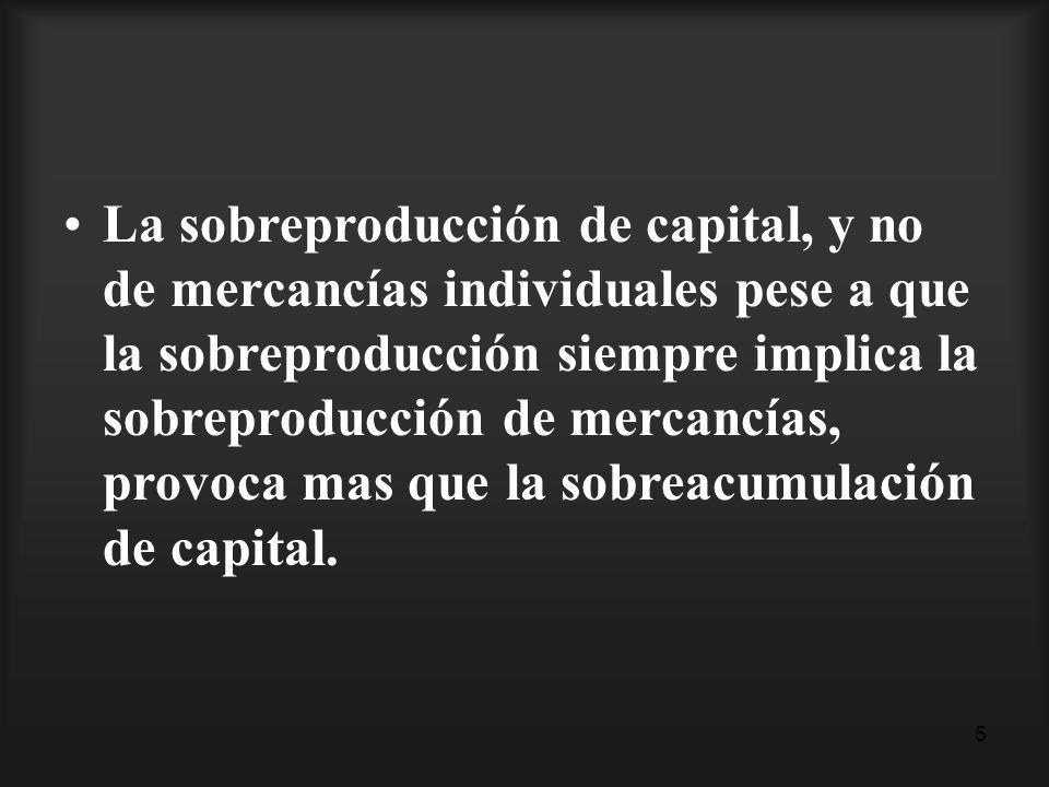 5 La sobreproducción de capital, y no de mercancías individuales pese a que la sobreproducción siempre implica la sobreproducción de mercancías, provo