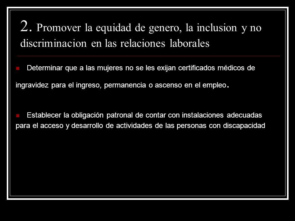 2. Promover la equidad de genero, la inclusion y no discriminacion en las relaciones laborales Determinar que a las mujeres no se les exijan certifica