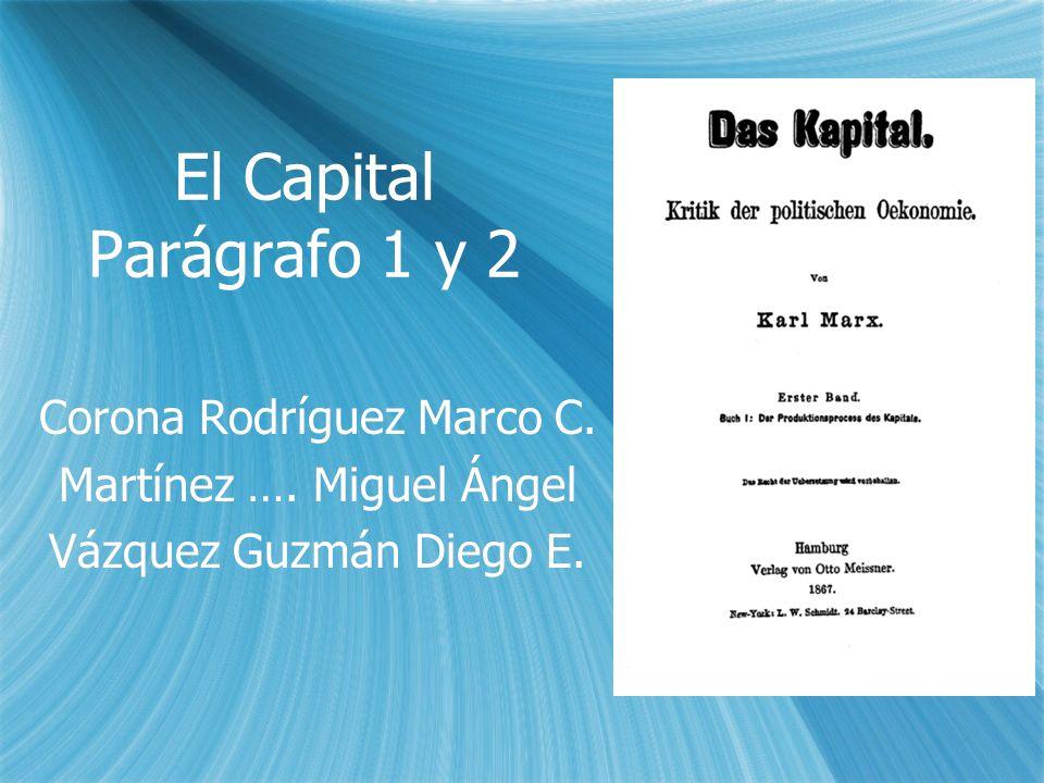 El Capital Parágrafo 1 y 2 Corona Rodríguez Marco C. Martínez …. Miguel Ángel Vázquez Guzmán Diego E. Corona Rodríguez Marco C. Martínez …. Miguel Áng
