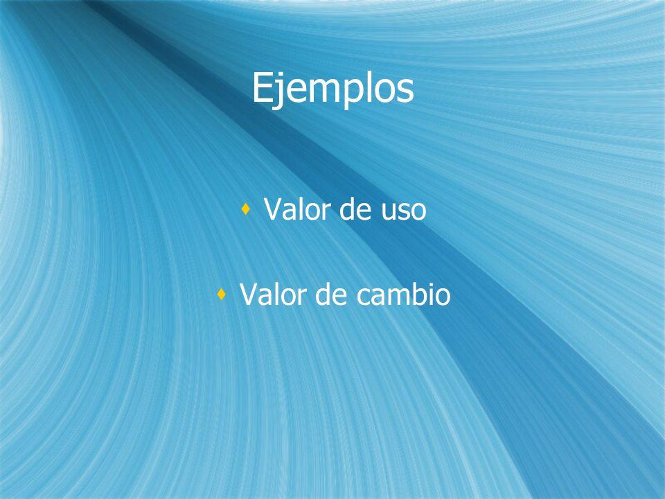 Ejemplos Valor de uso Valor de cambio Valor de uso Valor de cambio