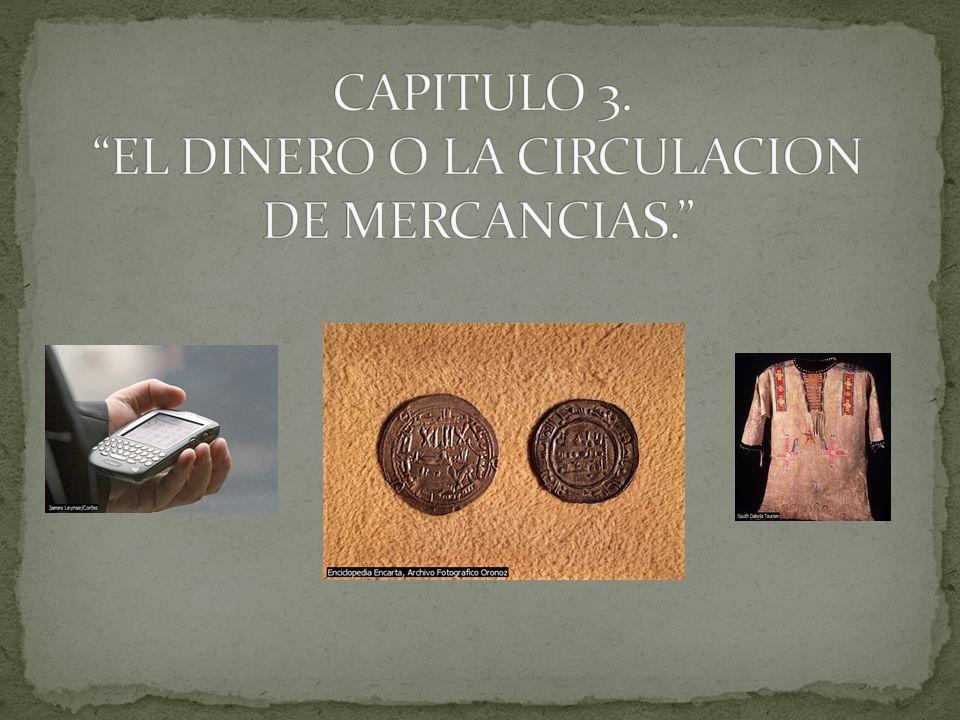 1.- VENTA MERCANCIA X POR DINERO 2.- COMPRA DINERO POR MERCANCIA X VENDER PARA COMPRAR: APROPIACION DE LOS MEDIOS DE VIDA.