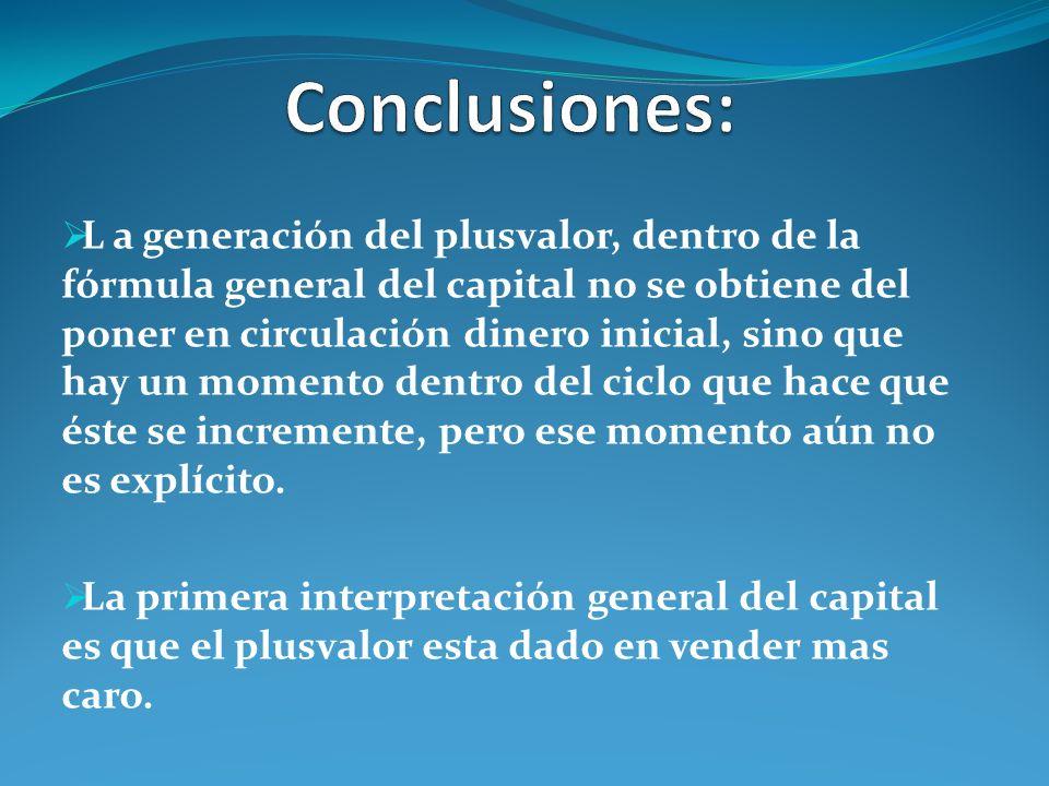L a generación del plusvalor, dentro de la fórmula general del capital no se obtiene del poner en circulación dinero inicial, sino que hay un momento