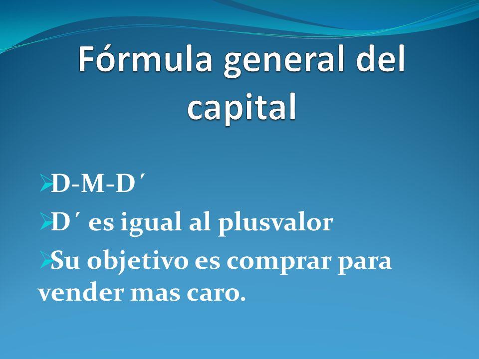 Al igual que en la formula mercantil simple también en ésta se involucran tres personas : Una se limita a comprar D-M La segunda se limita a vender M-D Y la tercera se limita a comprar y vender D-M-D´