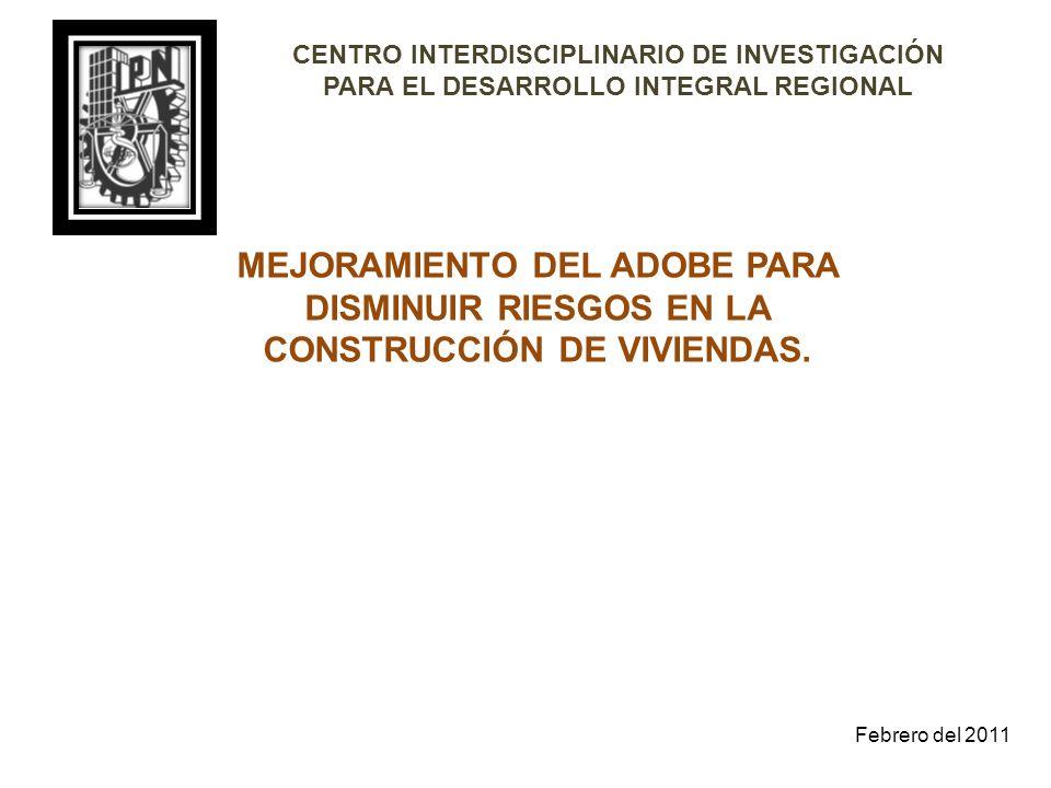 MEJORAMIENTO DEL ADOBE PARA DISMINUIR RIESGOS EN LA CONSTRUCCIÓN DE VIVIENDAS. CENTRO INTERDISCIPLINARIO DE INVESTIGACIÓN PARA EL DESARROLLO INTEGRAL