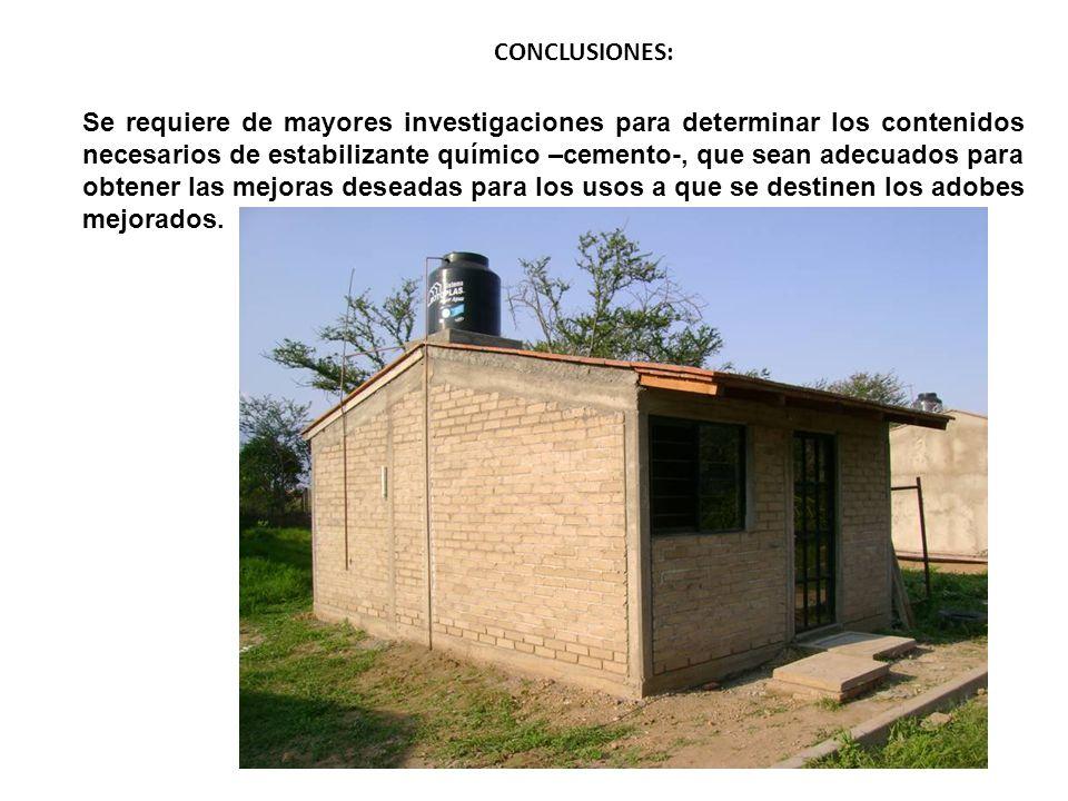 CONCLUSIONES: Se requiere de mayores investigaciones para determinar los contenidos necesarios de estabilizante químico –cemento-, que sean adecuados