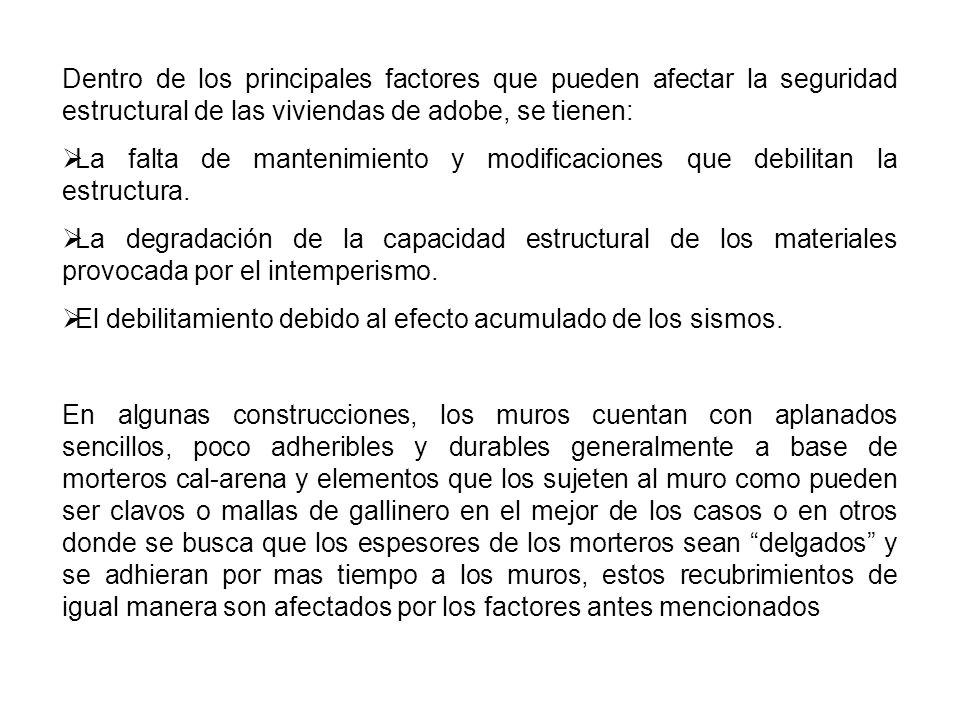 Dentro de los principales factores que pueden afectar la seguridad estructural de las viviendas de adobe, se tienen: La falta de mantenimiento y modif