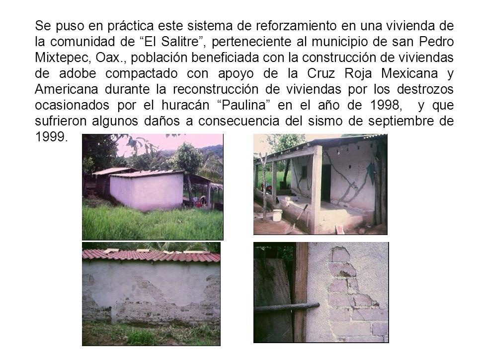 Se puso en práctica este sistema de reforzamiento en una vivienda de la comunidad de El Salitre, perteneciente al municipio de san Pedro Mixtepec, Oax