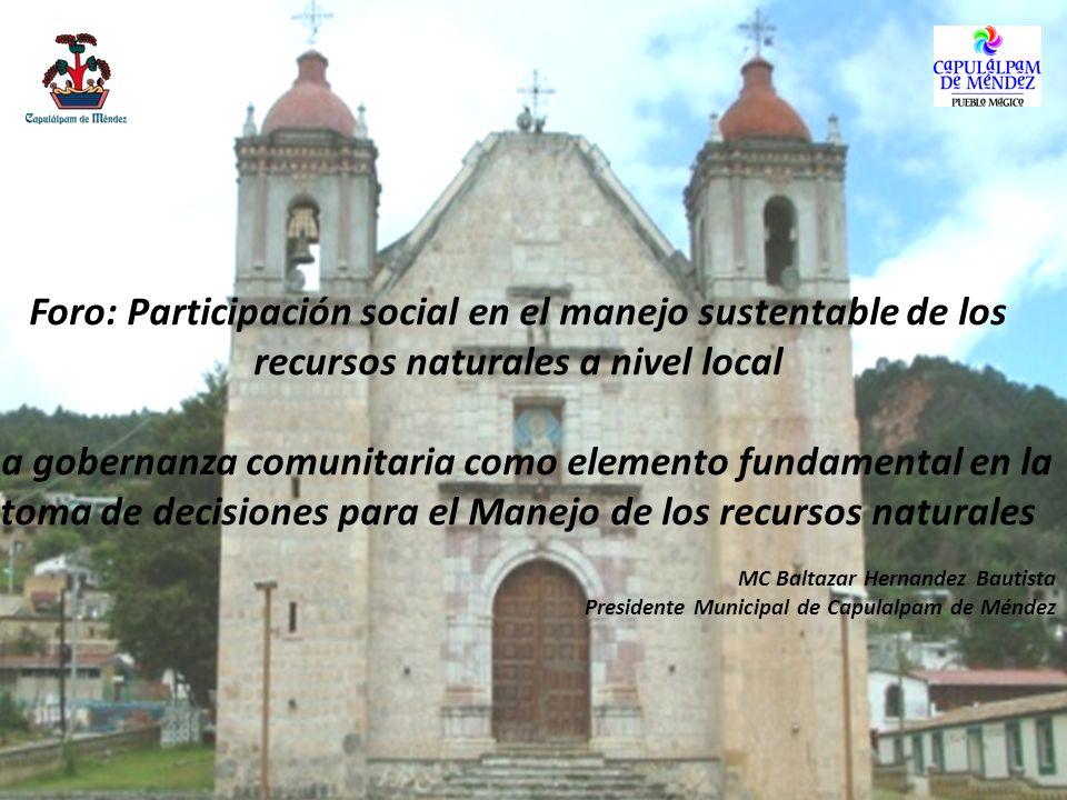 Foro: Participación social en el manejo sustentable de los recursos naturales a nivel local La gobernanza comunitaria como elemento fundamental en la