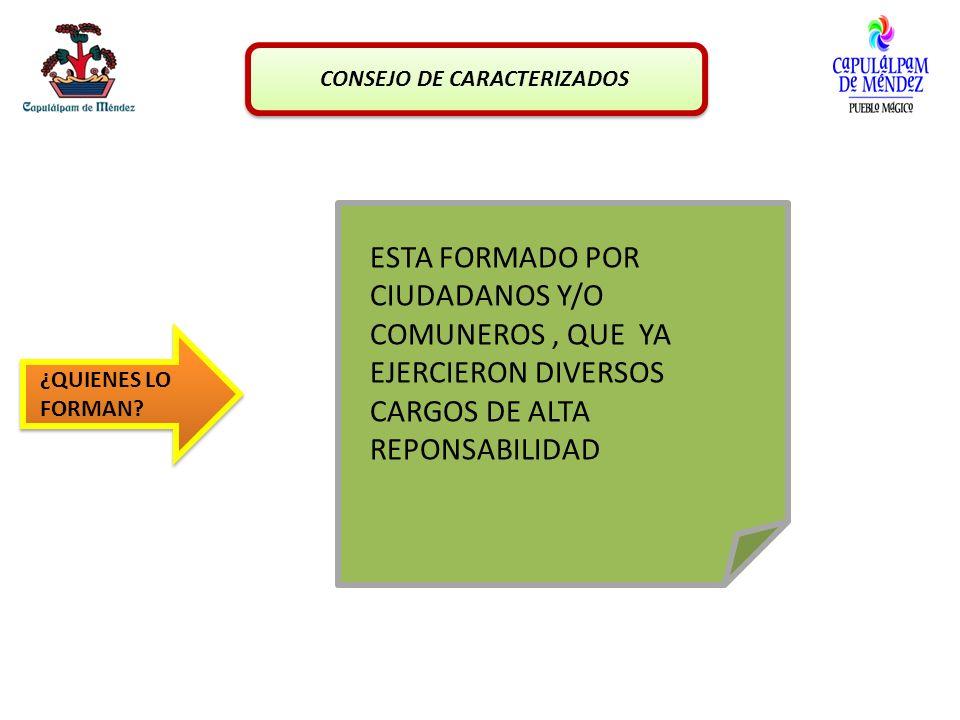 CONSEJO DE CARACTERIZADOS ¿QUIENES LO FORMAN? ESTA FORMADO POR CIUDADANOS Y/O COMUNEROS, QUE YA EJERCIERON DIVERSOS CARGOS DE ALTA REPONSABILIDAD