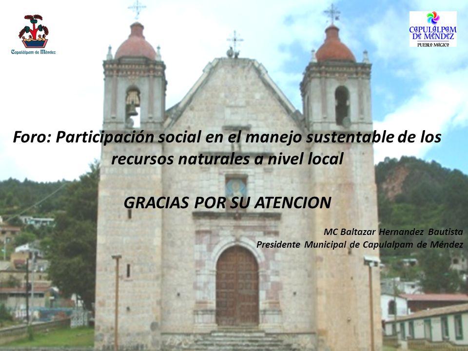 Foro: Participación social en el manejo sustentable de los recursos naturales a nivel local GRACIAS POR SU ATENCION MC Baltazar Hernandez Bautista Pre