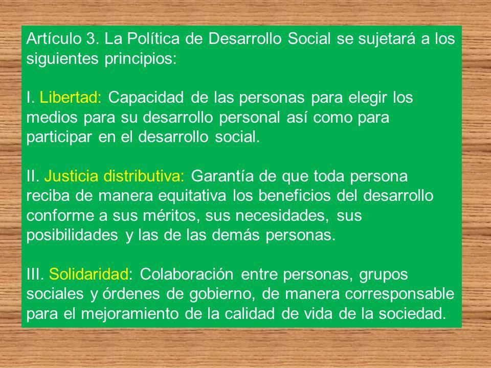 Artículo 3. La Política de Desarrollo Social se sujetará a los siguientes principios: I. Libertad: Capacidad de las personas para elegir los medios pa