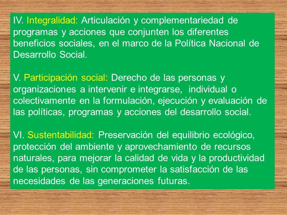 IV. Integralidad: Articulación y complementariedad de programas y acciones que conjunten los diferentes beneficios sociales, en el marco de la Polític