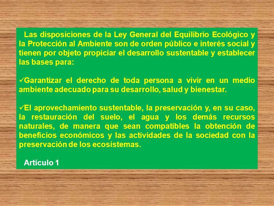 Las disposiciones de la Ley General del Equilibrio Ecológico y la Protección al Ambiente son de orden público e interés social y tienen por objeto pro