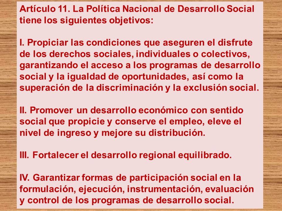 Artículo 11. La Política Nacional de Desarrollo Social tiene los siguientes objetivos: I. Propiciar las condiciones que aseguren el disfrute de los de