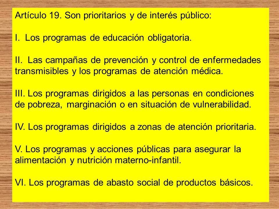 Artículo 19. Son prioritarios y de interés público: I. Los programas de educación obligatoria. II. Las campañas de prevención y control de enfermedade