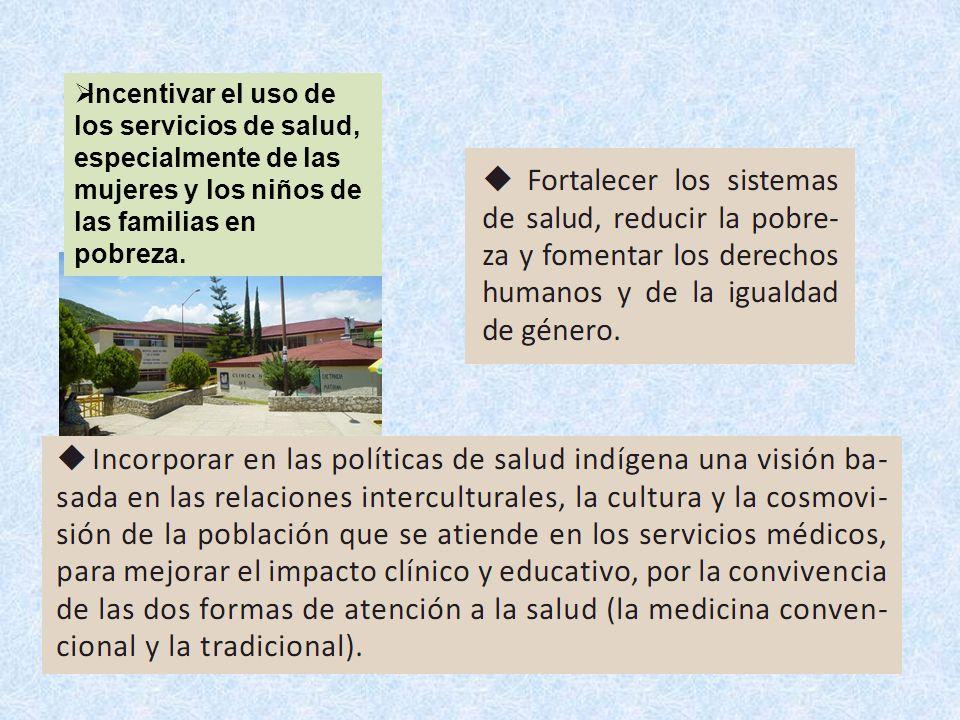 Incentivar el uso de los servicios de salud, especialmente de las mujeres y los niños de las familias en pobreza.