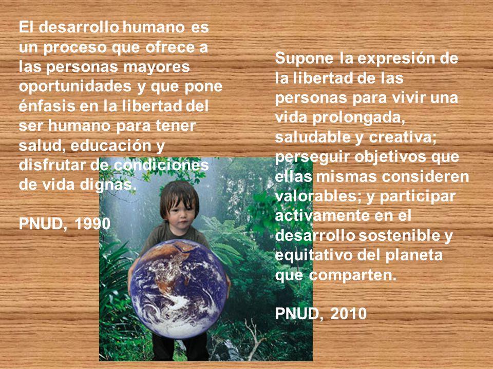 El desarrollo humano es un proceso que ofrece a las personas mayores oportunidades y que pone énfasis en la libertad del ser humano para tener salud,