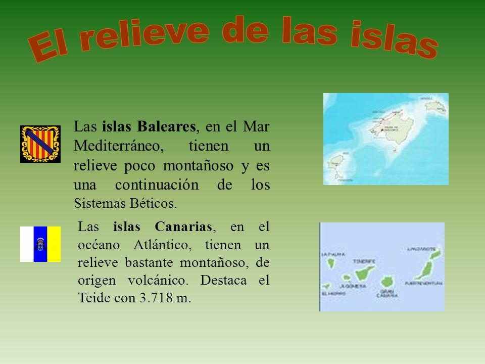 Las islas Baleares, en el Mar Mediterráneo, tienen un relieve poco montañoso y es una continuación de los Sistemas Béticos. Las islas Canarias, en el
