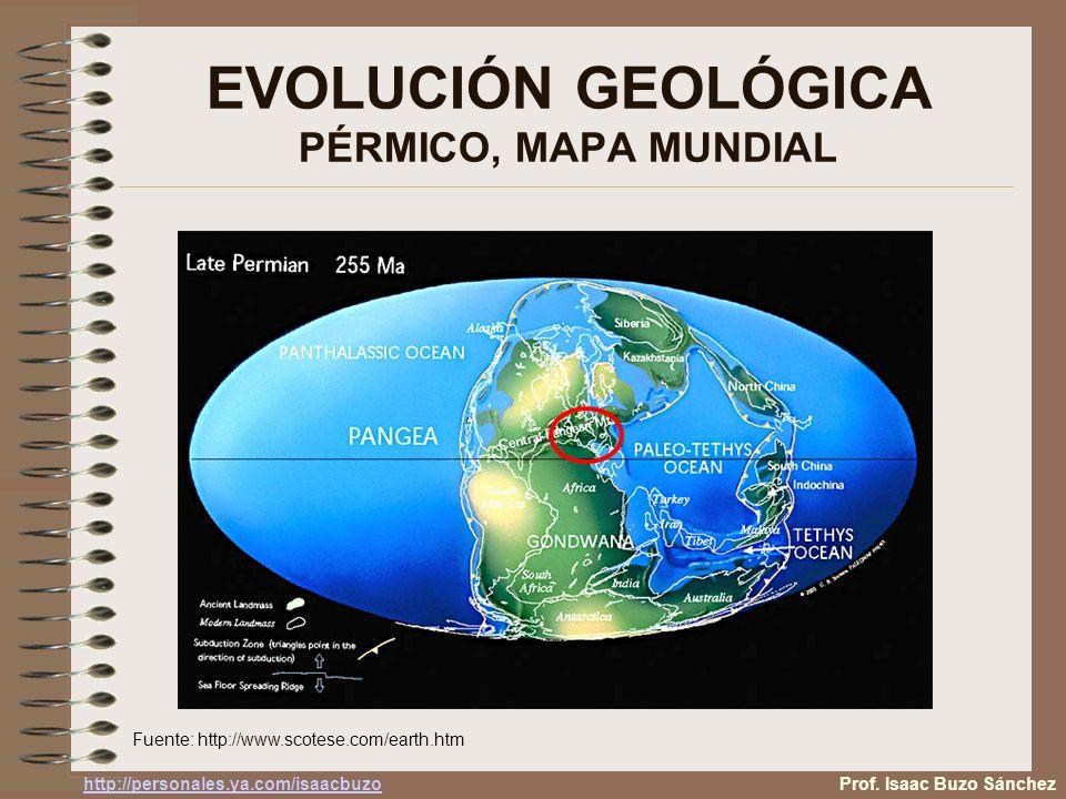 EVOLUCIÓN GEOLÓGICA PÉRMICO, MAPA MUNDIAL Fuente: http://www.scotese.com/earth.htm Prof. Isaac Buzo Sánchez http://personales.ya.com/isaacbuzo