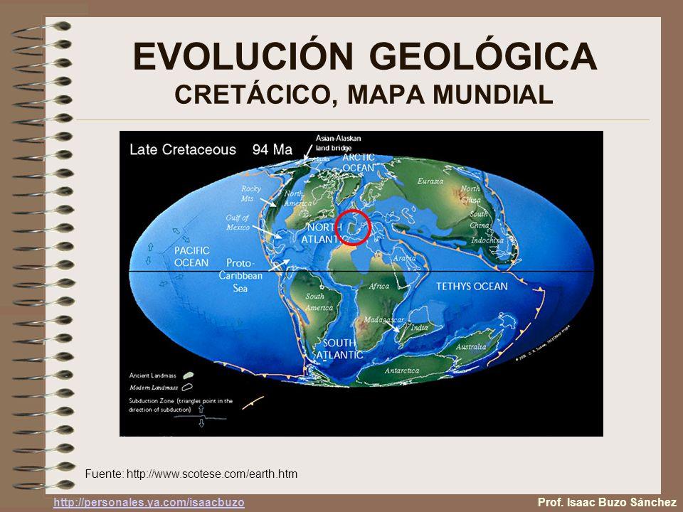 EVOLUCIÓN GEOLÓGICA CRETÁCICO, MAPA MUNDIAL Fuente: http://www.scotese.com/earth.htm Prof. Isaac Buzo Sánchez http://personales.ya.com/isaacbuzo
