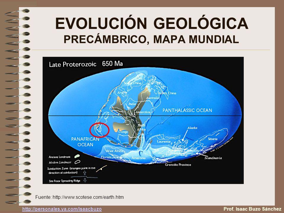 EVOLUCIÓN GEOLÓGICA PRECÁMBRICO, MAPA MUNDIAL Fuente: http://www.scotese.com/earth.htm Prof. Isaac Buzo Sánchez http://personales.ya.com/isaacbuzo