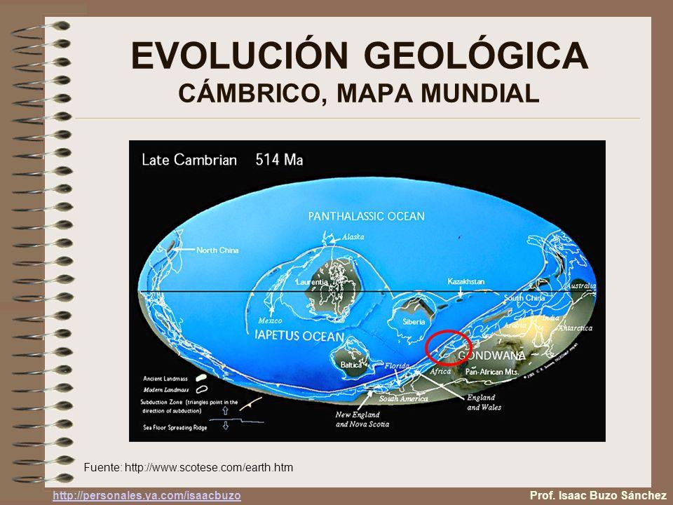 EVOLUCIÓN GEOLÓGICA CÁMBRICO, MAPA MUNDIAL Fuente: http://www.scotese.com/earth.htm Prof. Isaac Buzo Sánchez http://personales.ya.com/isaacbuzo