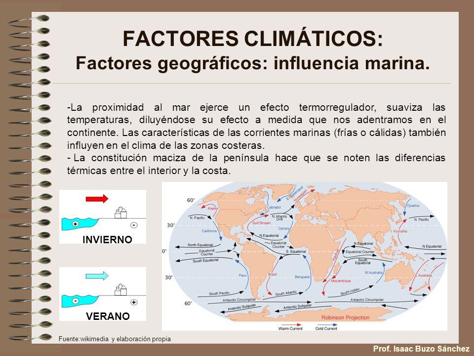 FACTORES CLIMÁTICOS: Factores geográficos: influencia marina. -La proximidad al mar ejerce un efecto termorregulador, suaviza las temperaturas, diluyé