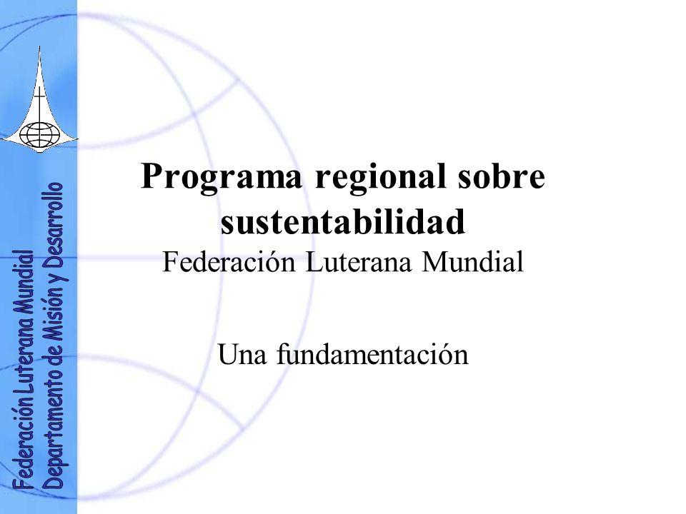 Programa regional sobre sustentabilidad Federación Luterana Mundial Una fundamentación