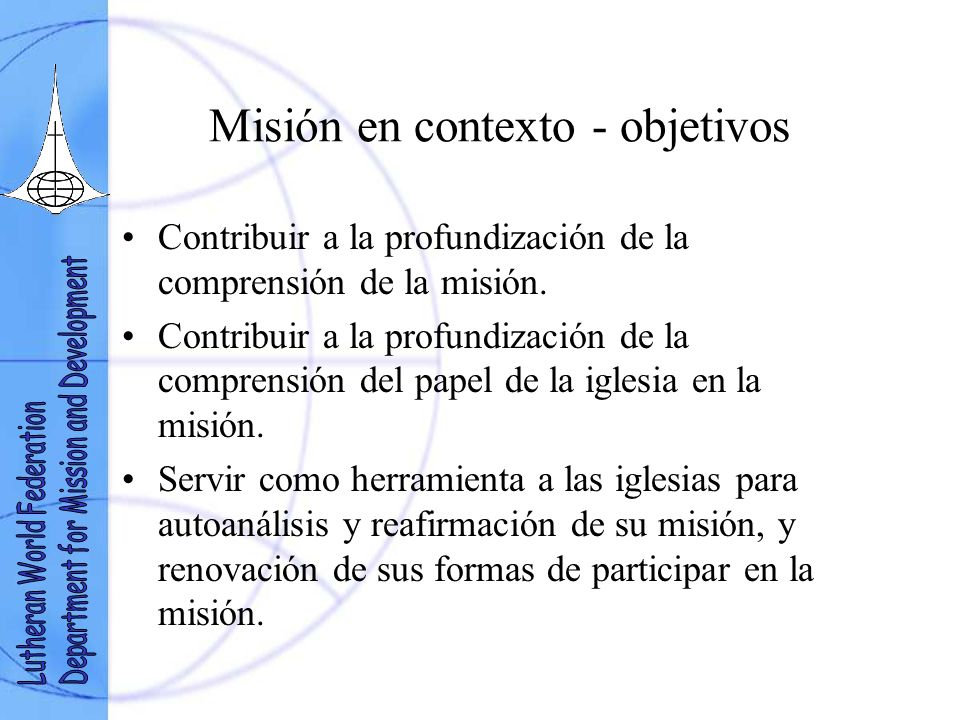 Misión en contexto - objetivos Contribuir a la profundización de la comprensión de la misión.