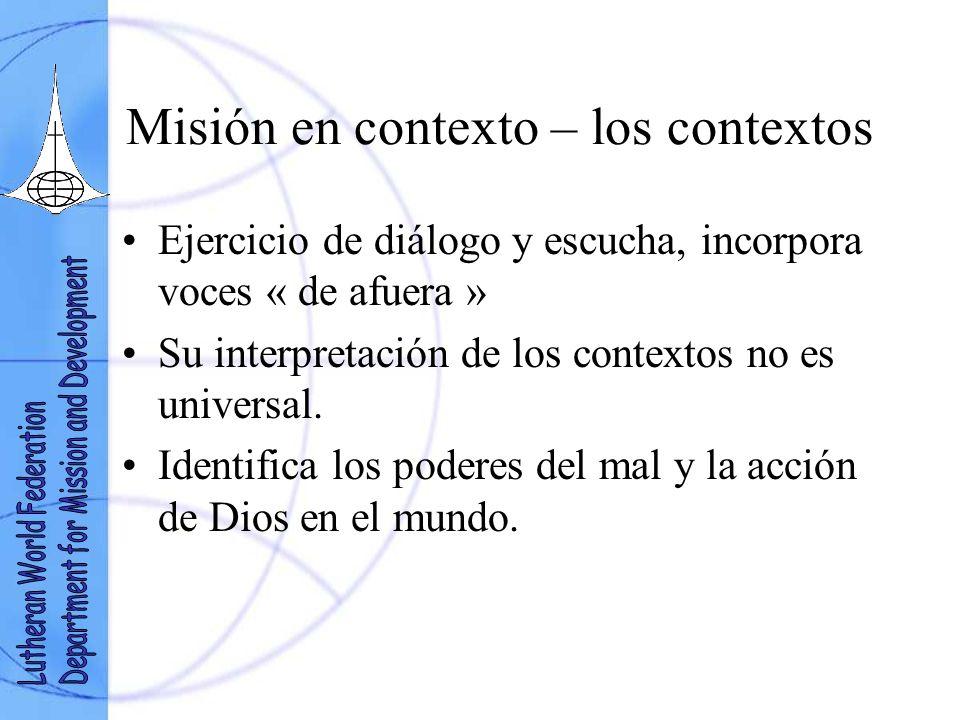 Misión en contexto – los contextos Ejercicio de diálogo y escucha, incorpora voces « de afuera » Su interpretación de los contextos no es universal.