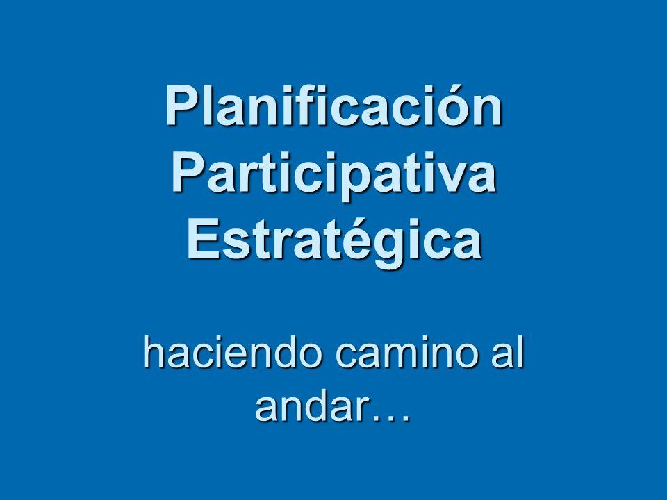Planificación Participativa Estratégica haciendo camino al andar…