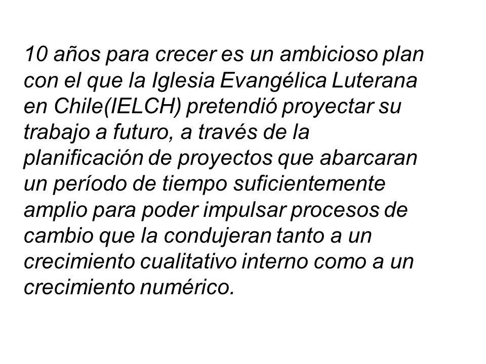 10 años para crecer es un ambicioso plan con el que la Iglesia Evangélica Luterana en Chile(IELCH) pretendió proyectar su trabajo a futuro, a través d